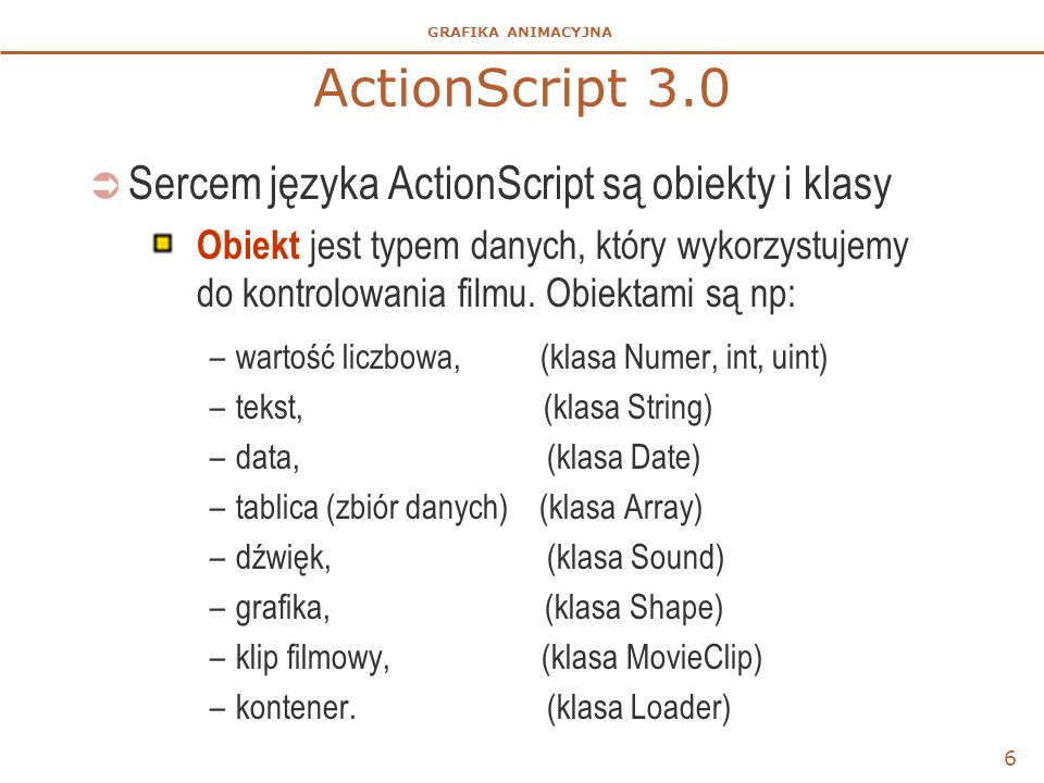ActionScript 3.0 Sercem języka ActionScript są obiekty i klasy