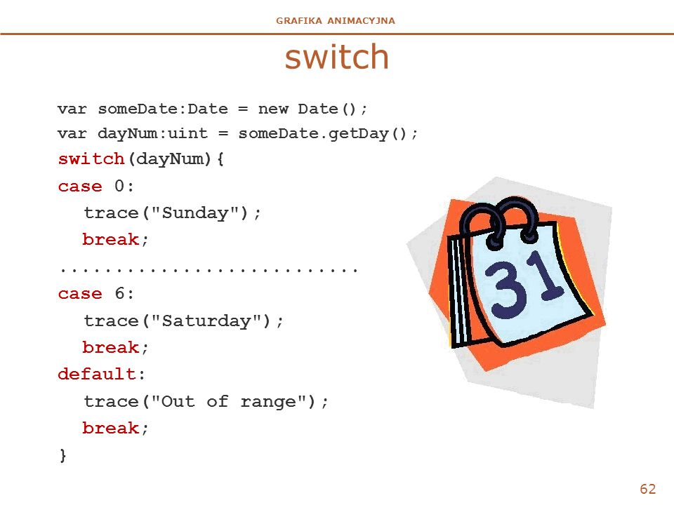 switch switch(dayNum){ case 0: trace( Sunday ); break;