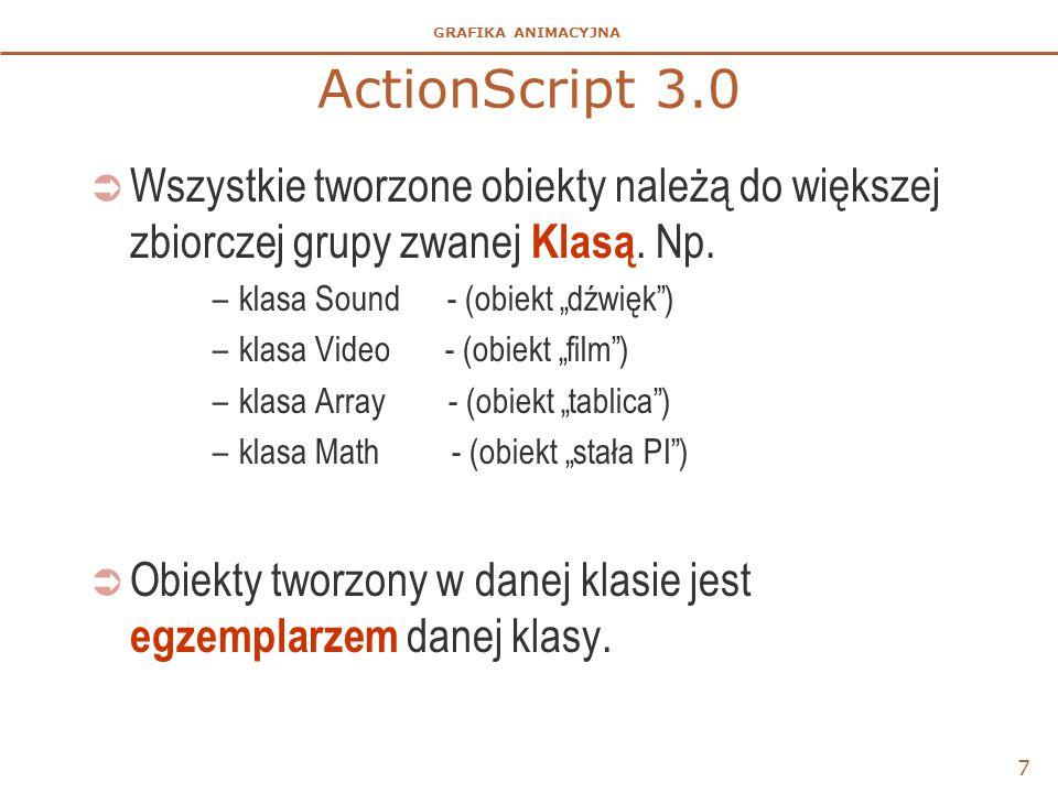 """ActionScript 3.0 Wszystkie tworzone obiekty należą do większej zbiorczej grupy zwanej Klasą. Np. klasa Sound - (obiekt """"dźwięk )"""