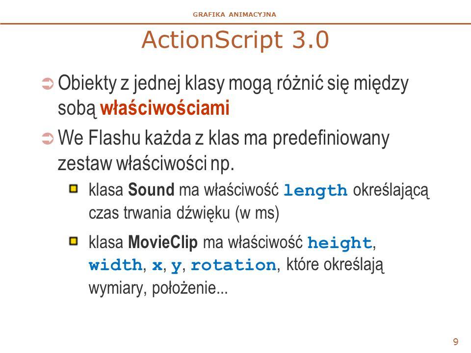 ActionScript 3.0 Obiekty z jednej klasy mogą różnić się między sobą właściwościami. We Flashu każda z klas ma predefiniowany zestaw właściwości np.