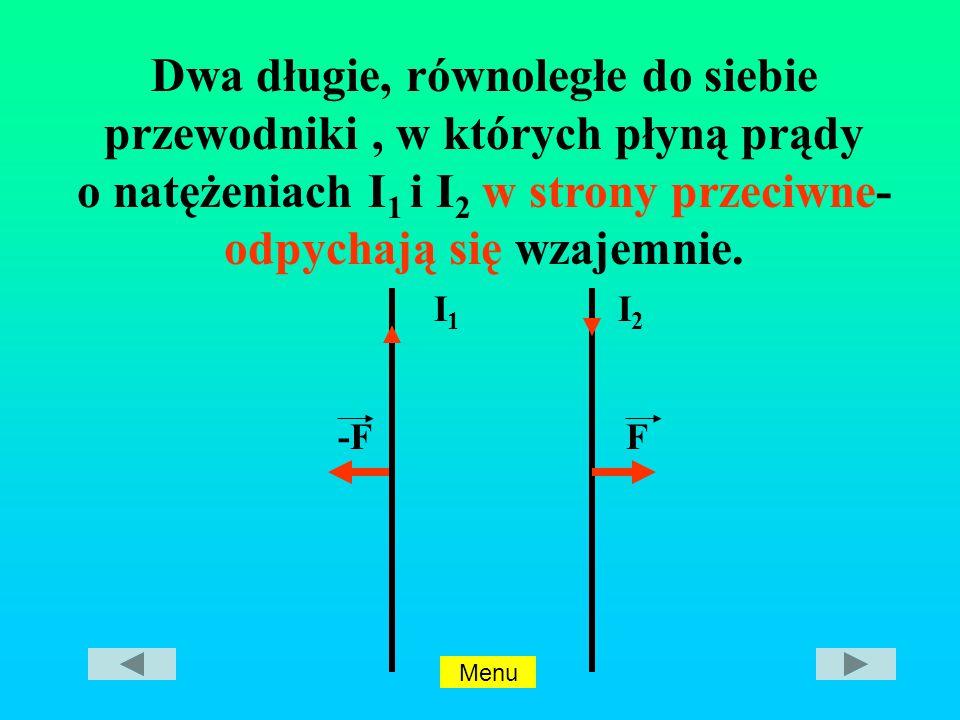 Dwa długie, równoległe do siebie przewodniki , w których płyną prądy o natężeniach I1 i I2 w strony przeciwne- odpychają się wzajemnie.