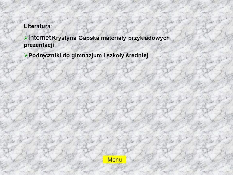 Literatura: Internet Krystyna Gapska materiały przykładowych prezentacji. Podręczniki do gimnazjum i szkoły średniej.