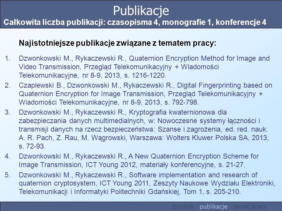 Publikacje Całkowita liczba publikacji: czasopisma 4, monografie 1, konferencje 4. Najistotniejsze publikacje związane z tematem pracy: