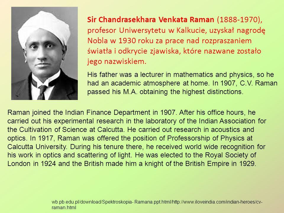 Sir Chandrasekhara Venkata Raman (1888-1970), profesor Uniwersytetu w Kalkucie, uzyskał nagrodę Nobla w 1930 roku za prace nad rozpraszaniem światła i odkrycie zjawiska, które nazwane zostało jego nazwiskiem.