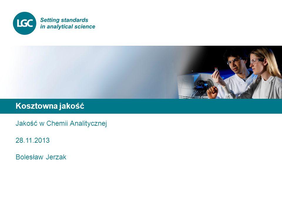 Kosztowna jakość Jakość w Chemii Analitycznej 28.11.2013