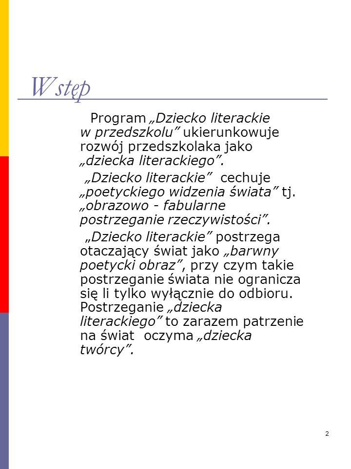 """Wstęp Program """"Dziecko literackie w przedszkolu ukierunkowuje rozwój przedszkolaka jako """"dziecka literackiego ."""