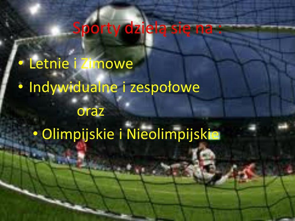 Sporty dzielą się na : Letnie i Zimowe Indywidualne i zespołowe oraz