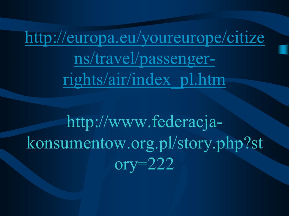 http://europa.eu/youreurope/citizens/travel/passenger-rights/air/index_pl.htm http://www.federacja-konsumentow.org.pl/story.php story=222
