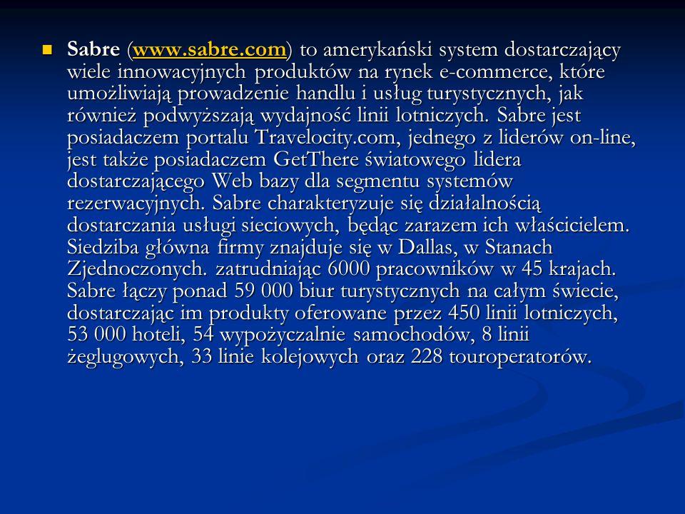 Sabre (www.sabre.com) to amerykański system dostarczający wiele innowacyjnych produktów na rynek e-commerce, które umożliwiają prowadzenie handlu i usług turystycznych, jak również podwyższają wydajność linii lotniczych.