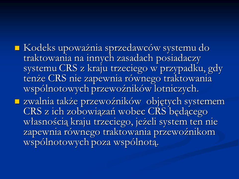 Kodeks upoważnia sprzedawców systemu do traktowania na innych zasadach posiadaczy systemu CRS z kraju trzeciego w przypadku, gdy tenże CRS nie zapewnia równego traktowania wspólnotowych przewoźników lotniczych.