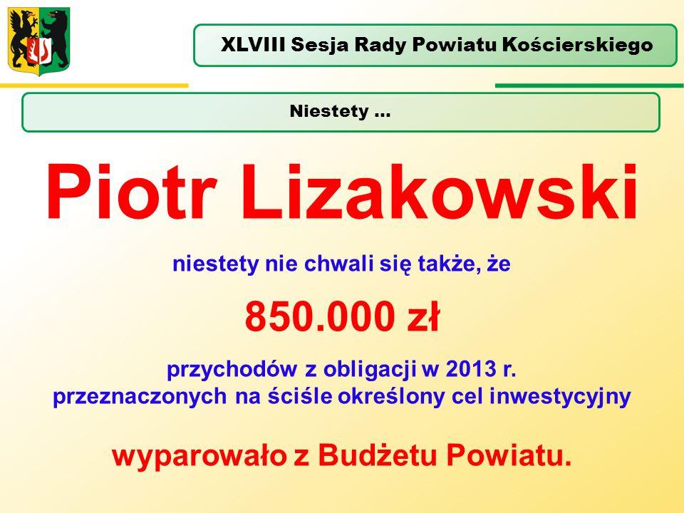 Piotr Lizakowski 850.000 zł wyparowało z Budżetu Powiatu.