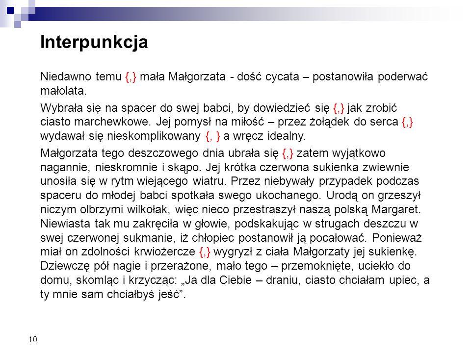 Interpunkcja Niedawno temu {,} mała Małgorzata - dość cycata – postanowiła poderwać małolata.