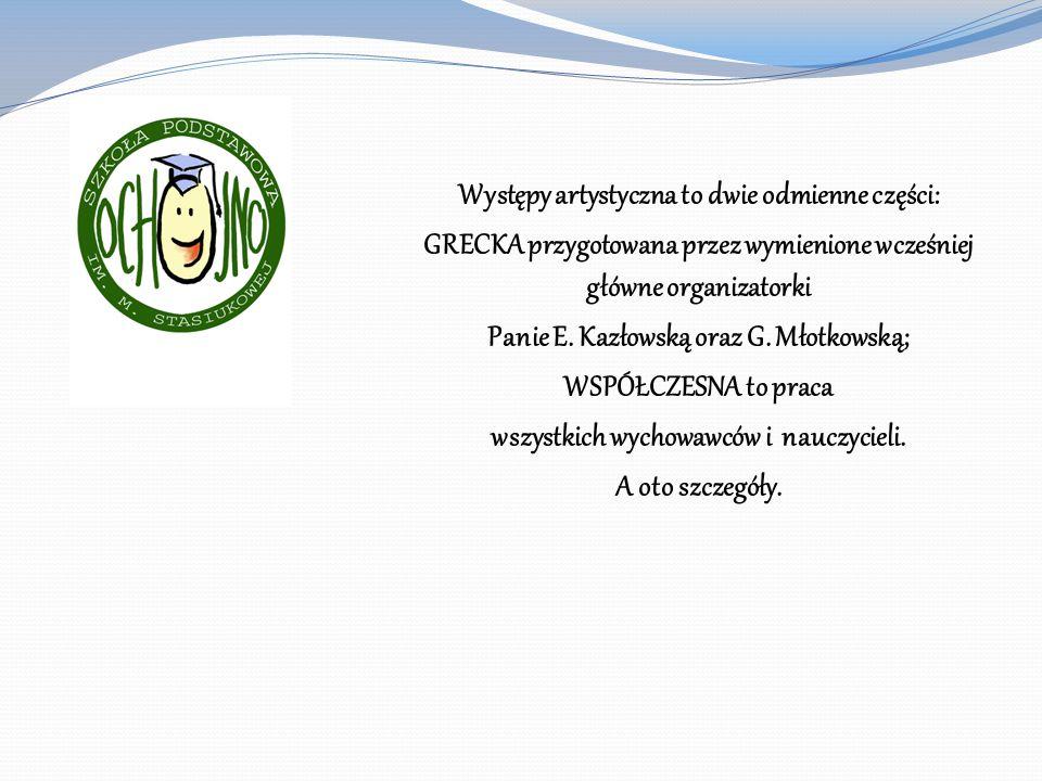 Występy artystyczna to dwie odmienne części: GRECKA przygotowana przez wymienione wcześniej główne organizatorki Panie E.
