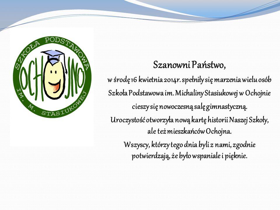 Szanowni Państwo, w środę 16 kwietnia 2014r. spełniły się marzenia wielu osób. Szkoła Podstawowa im. Michaliny Stasiukowej w Ochojnie.