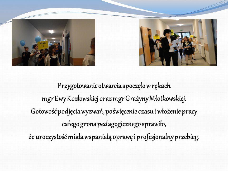 Przygotowanie otwarcia spoczęło w rękach mgr Ewy Kozłowskiej oraz mgr Grażyny Młotkowskiej.