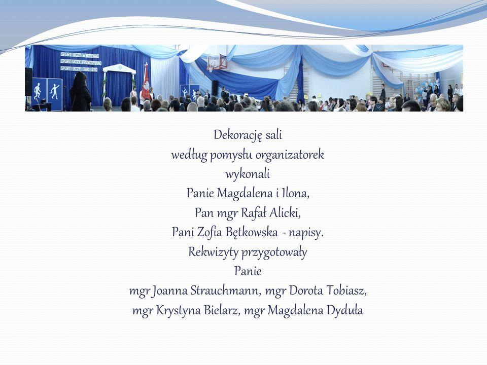 Dekorację sali według pomysłu organizatorek wykonali Panie Magdalena i Ilona, Pan mgr Rafał Alicki, Pani Zofia Bętkowska - napisy.