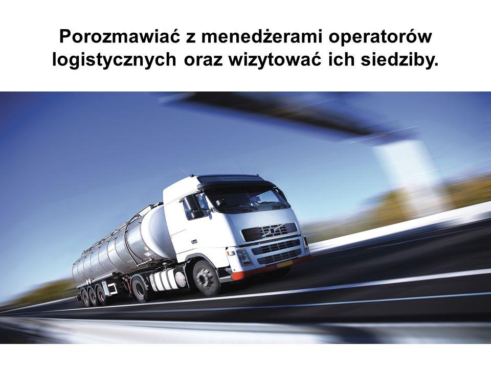 Porozmawiać z menedżerami operatorów logistycznych oraz wizytować ich siedziby.