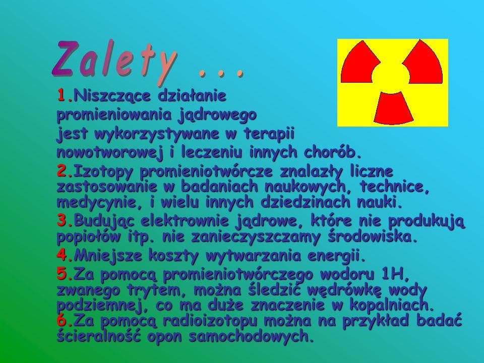 Zalety ... 1.Niszczące działanie promieniowania jądrowego