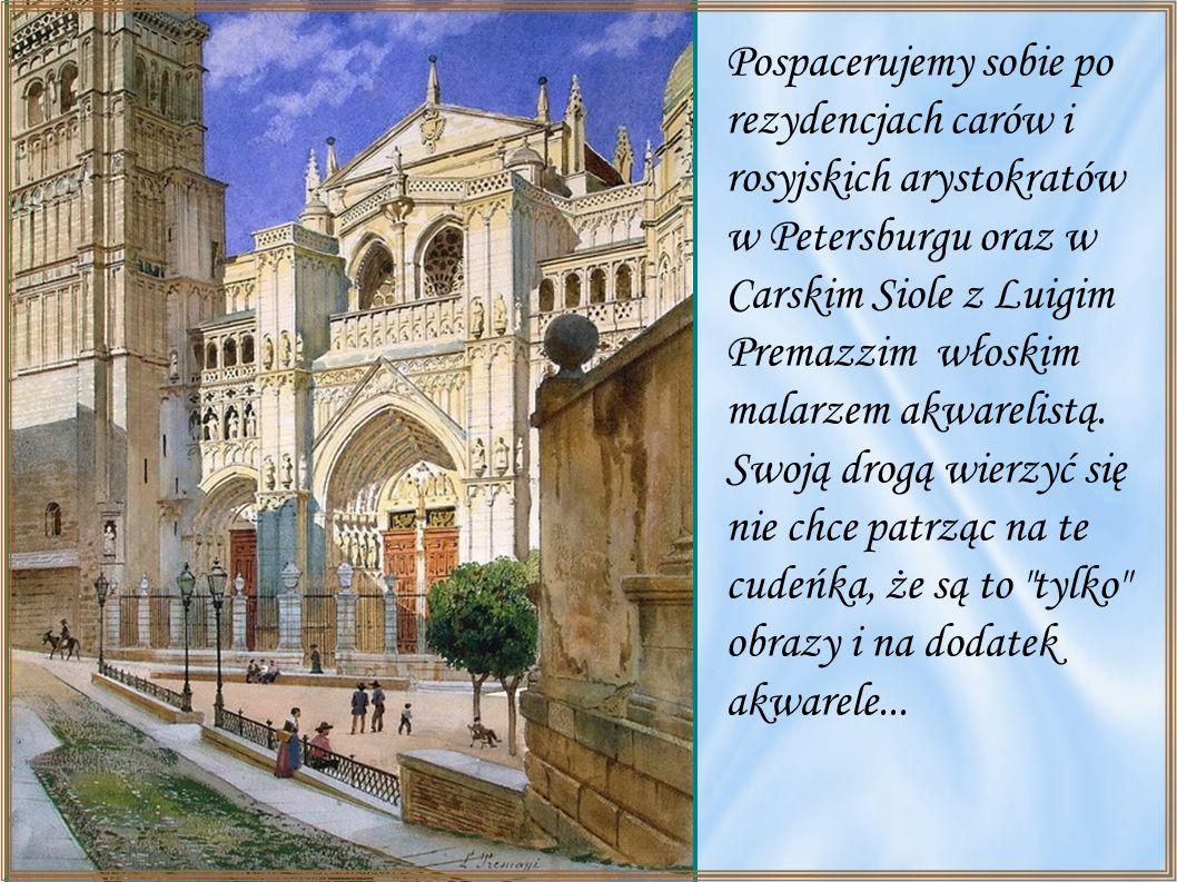 Pospacerujemy sobie po rezydencjach carów i rosyjskich arystokratów w Petersburgu oraz w Carskim Siole z Luigim Premazzim włoskim malarzem akwarelistą.