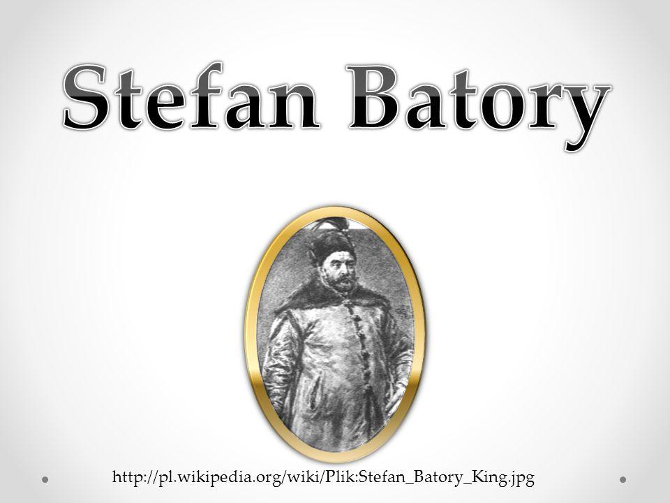 Stefan Batory http://pl.wikipedia.org/wiki/Plik:Stefan_Batory_King.jpg