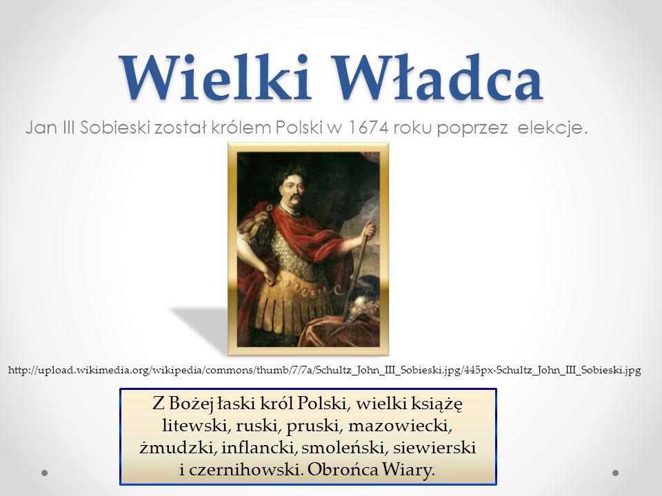 Wielki Władca Jan III Sobieski został królem Polski w 1674 roku poprzez elekcje. Źródło : http://pl.wikipedia.org.