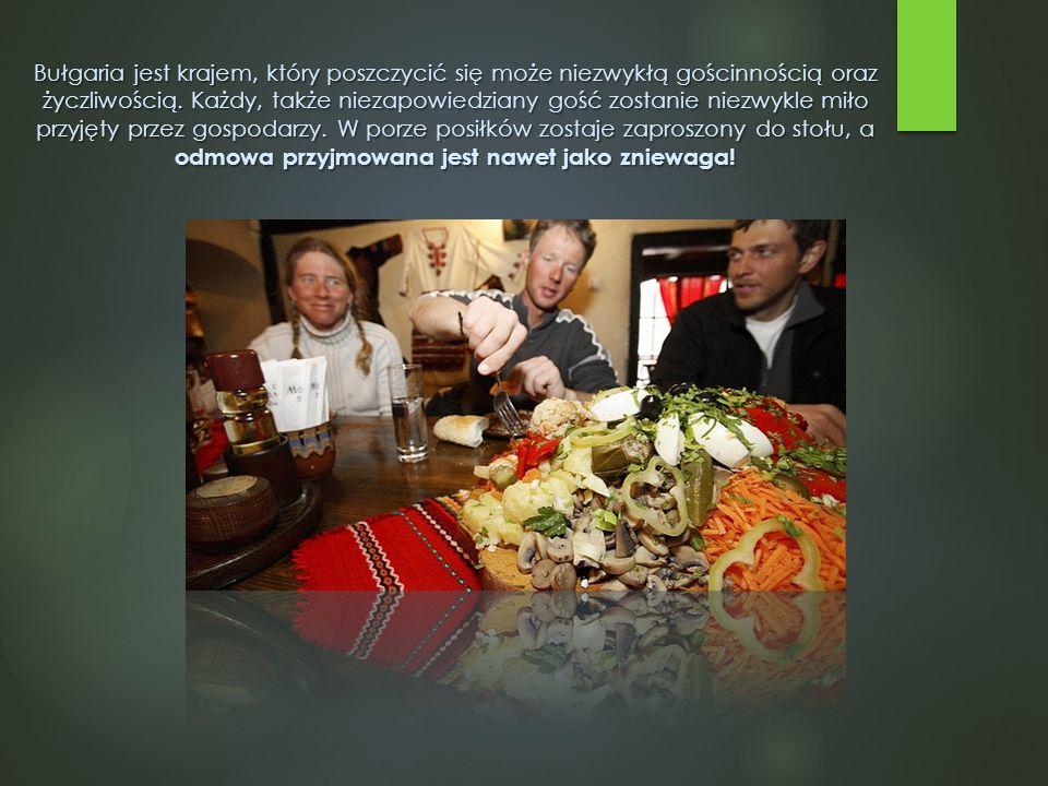 Bułgaria jest krajem, który poszczycić się może niezwykłą gościnnością oraz życzliwością.