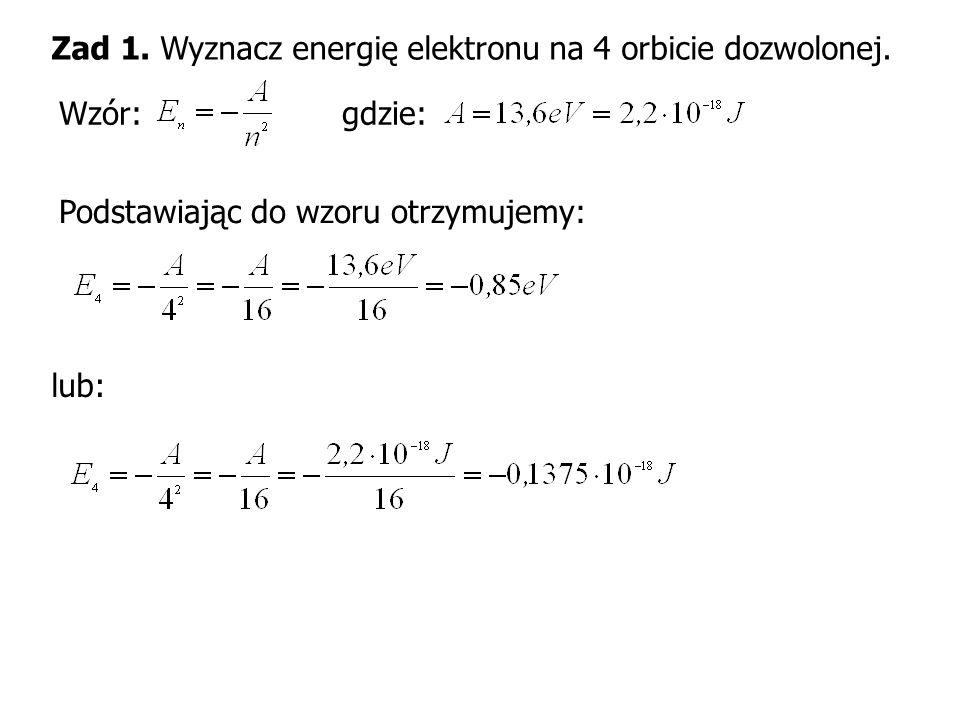 Zad 1. Wyznacz energię elektronu na 4 orbicie dozwolonej.