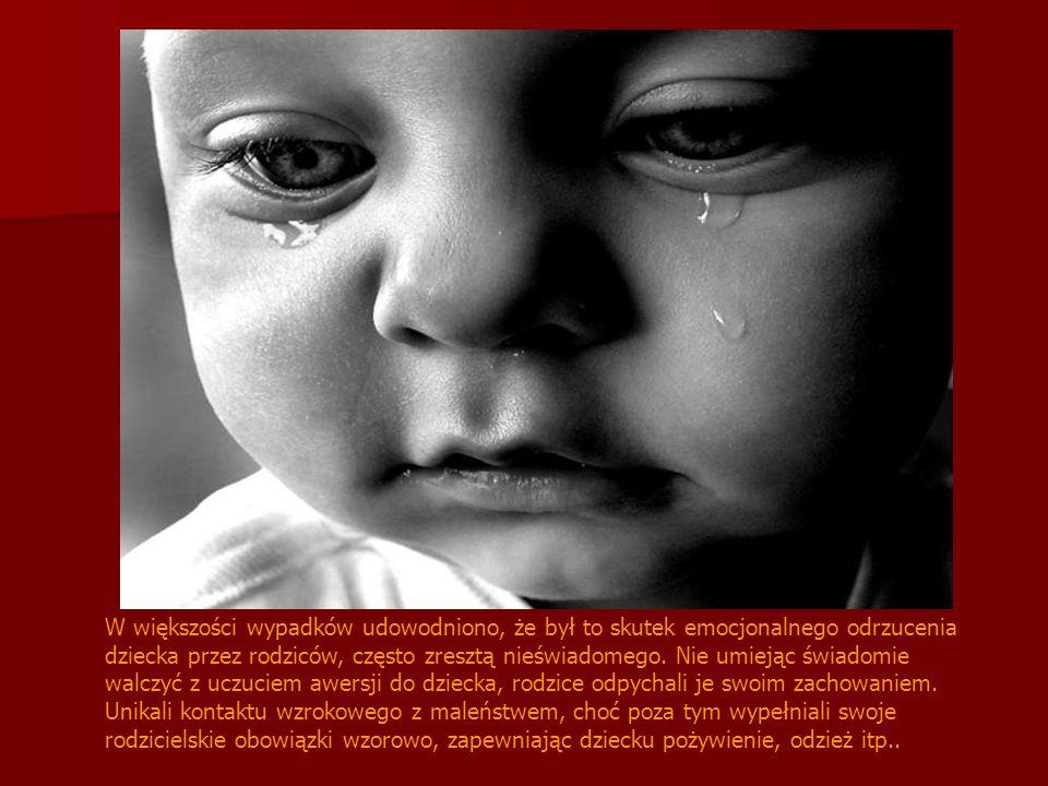 W większości wypadków udowodniono, że był to skutek emocjonalnego odrzucenia dziecka przez rodziców, często zresztą nieświadomego.
