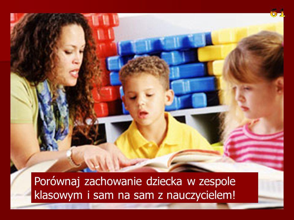Porównaj zachowanie dziecka w zespole klasowym i sam na sam z nauczycielem!