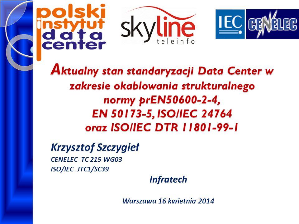 Aktualny stan standaryzacji Data Center w zakresie okablowania strukturalnego normy prEN50600-2-4, EN 50173-5, ISO/IEC 24764 oraz ISO/IEC DTR 11801-99-1