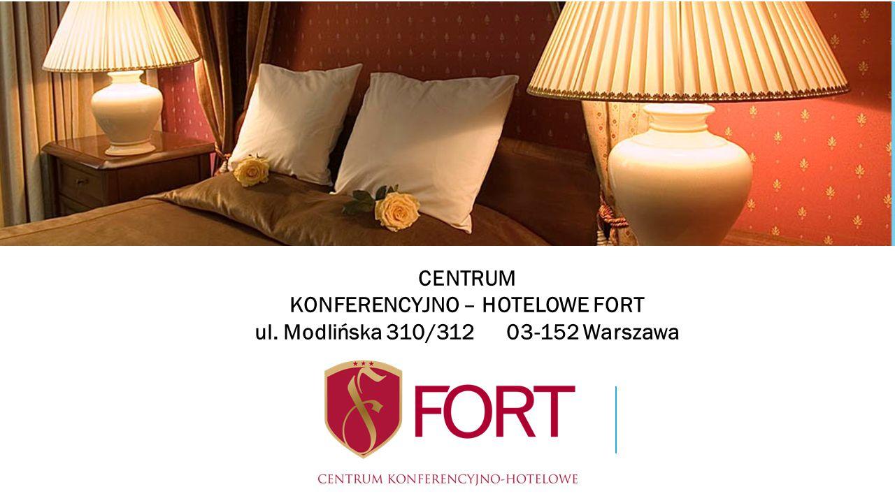 KONFERENCYJNO – HOTELOWE FORT ul. Modlińska 310/312 03-152 Warszawa