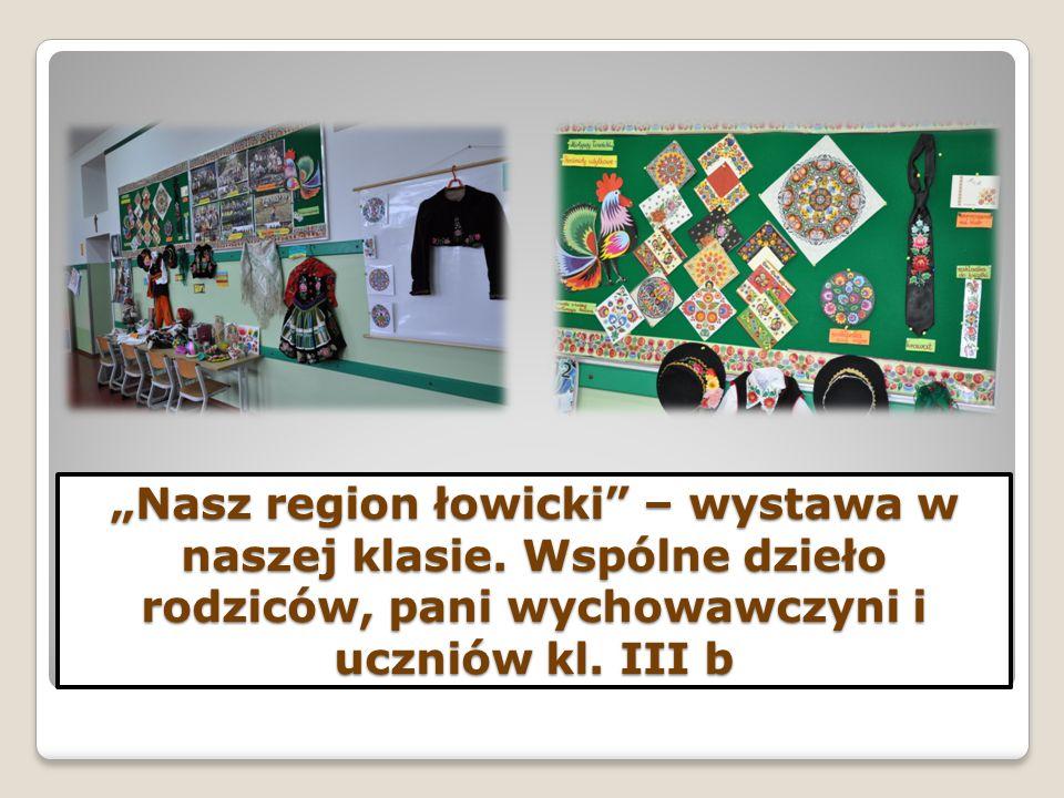 """""""Nasz region łowicki – wystawa w naszej klasie"""