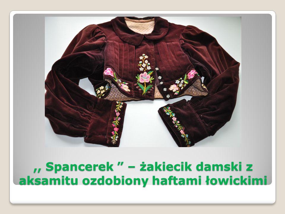 ,, Spancerek – żakiecik damski z aksamitu ozdobiony haftami łowickimi