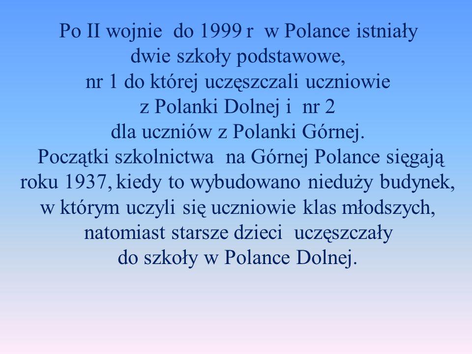 Po II wojnie do 1999 r w Polance istniały dwie szkoły podstawowe,