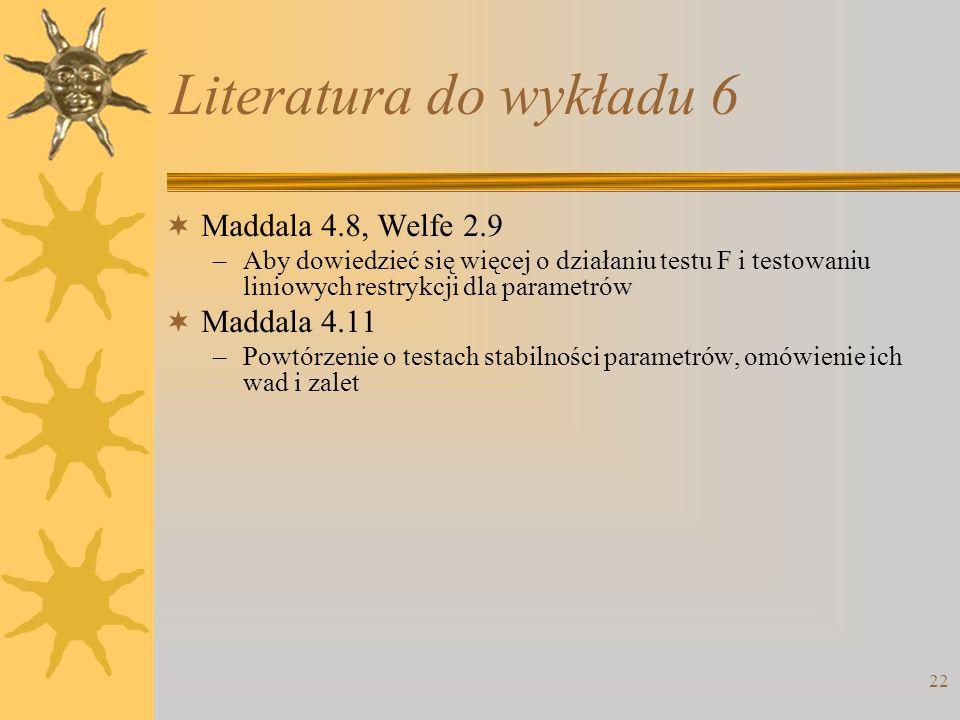 Literatura do wykładu 6 Maddala 4.8, Welfe 2.9 Maddala 4.11