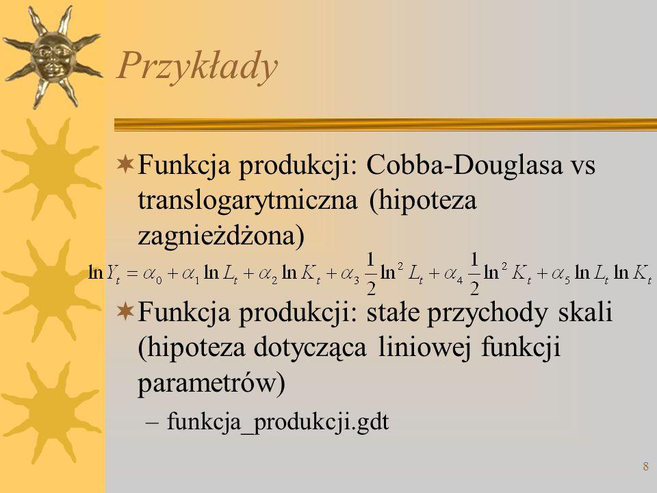 Przykłady Funkcja produkcji: Cobba-Douglasa vs translogarytmiczna (hipoteza zagnieżdżona)