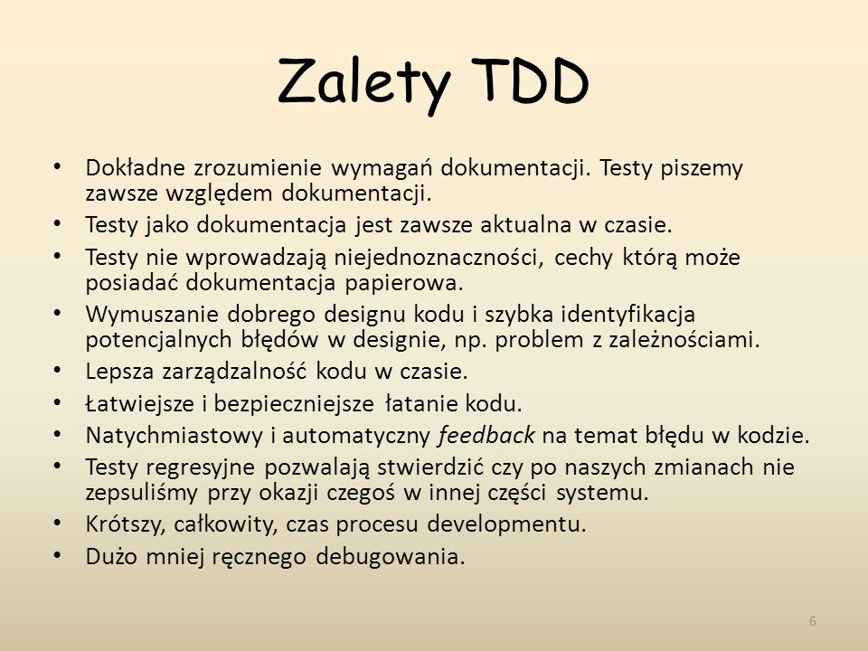 Zalety TDD Dokładne zrozumienie wymagań dokumentacji. Testy piszemy zawsze względem dokumentacji.