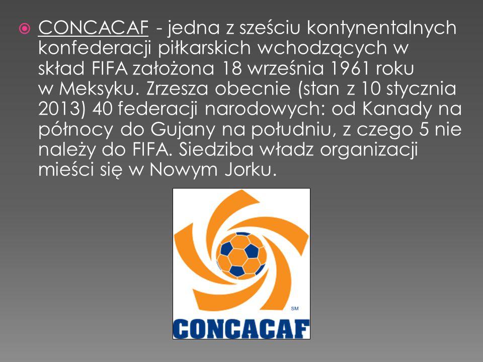 CONCACAF - jedna z sześciu kontynentalnych konfederacji piłkarskich wchodzących w skład FIFA założona 18 września 1961 roku w Meksyku.