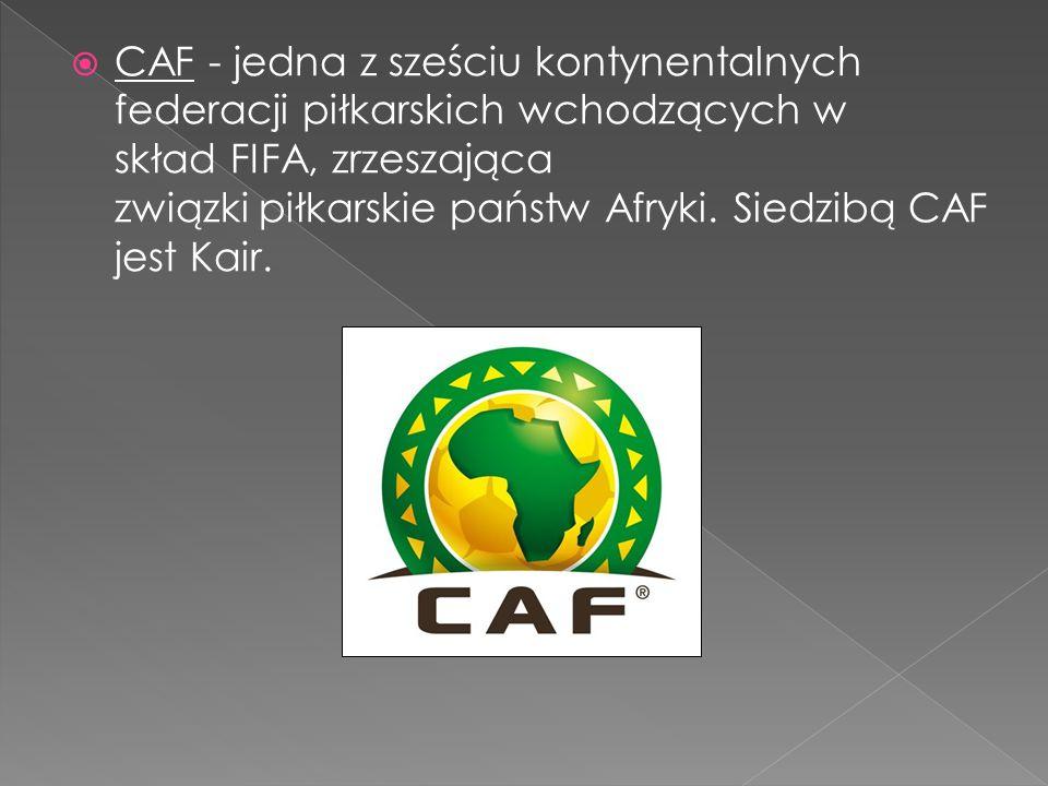 CAF - jedna z sześciu kontynentalnych federacji piłkarskich wchodzących w skład FIFA, zrzeszająca związki piłkarskie państw Afryki.