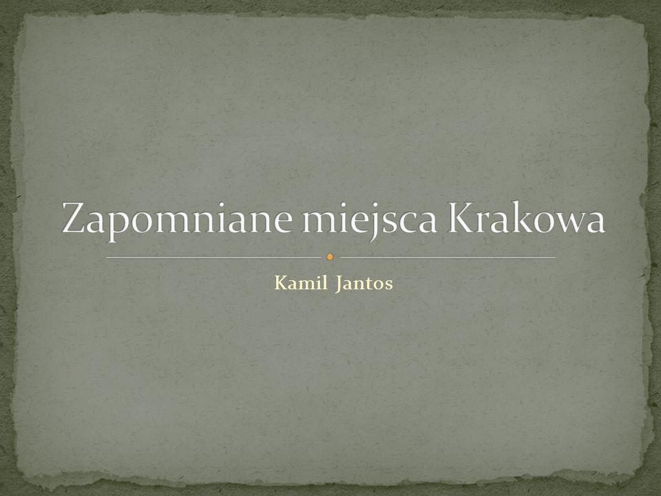 Zapomniane miejsca Krakowa