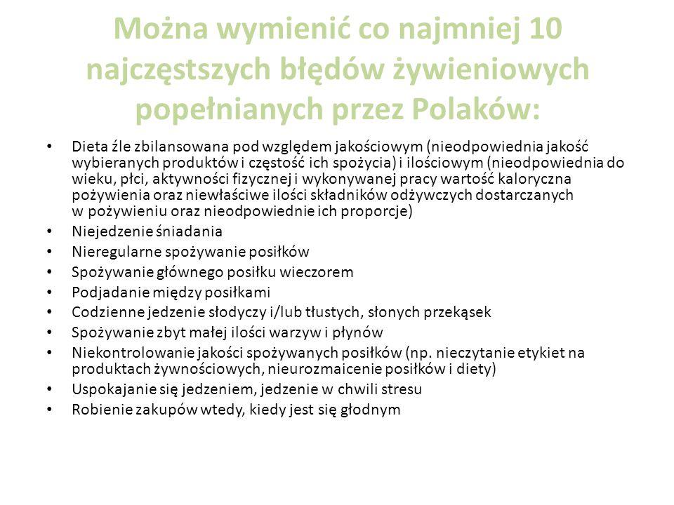 Można wymienić co najmniej 10 najczęstszych błędów żywieniowych popełnianych przez Polaków: