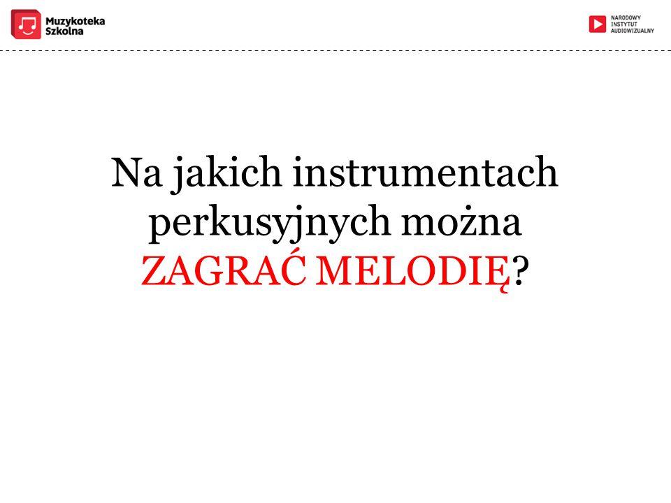 Na jakich instrumentach perkusyjnych można ZAGRAĆ MELODIĘ