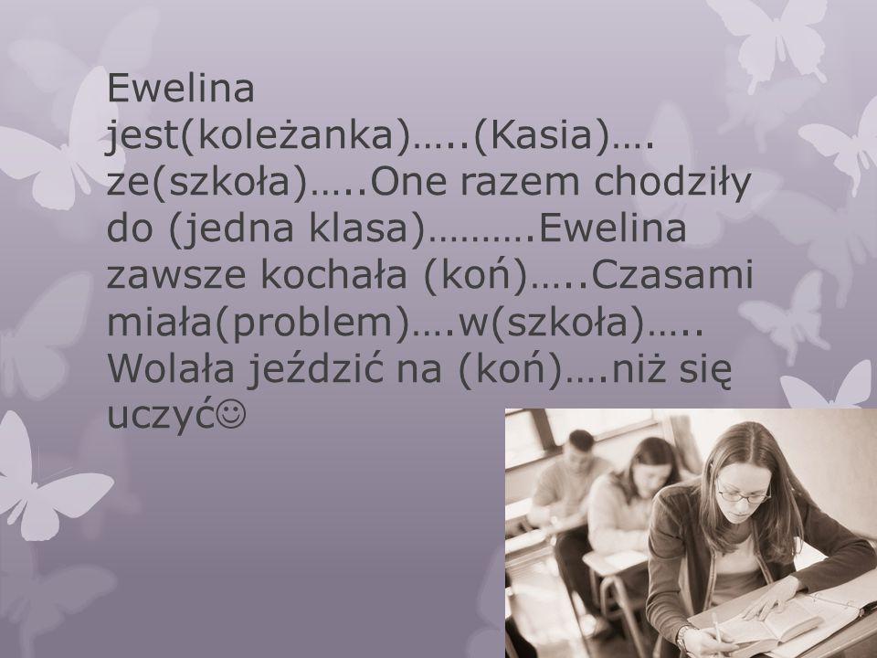Ewelina jest(koleżanka)…. (Kasia)…. ze(szkoła)…
