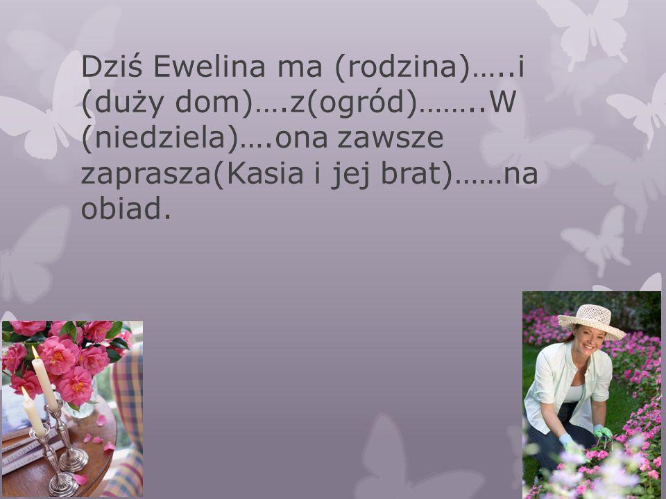 Dziś Ewelina ma (rodzina)…. i (duży dom)…. z(ogród)……. W (niedziela)…