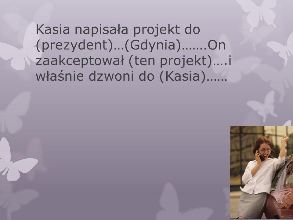 Kasia napisała projekt do (prezydent)…(Gdynia)……