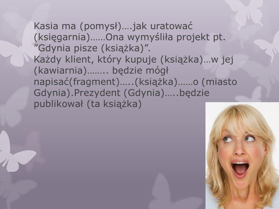Kasia ma (pomysł)….jak uratować (księgarnia)……Ona wymyśliła projekt pt.