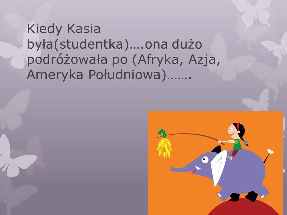 Kiedy Kasia była(studentka)…