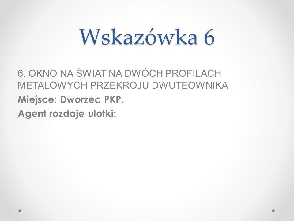 Wskazówka 6 6. OKNO NA ŚWIAT NA DWÓCH PROFILACH METALOWYCH PRZEKROJU DWUTEOWNIKA. Miejsce: Dworzec PKP.
