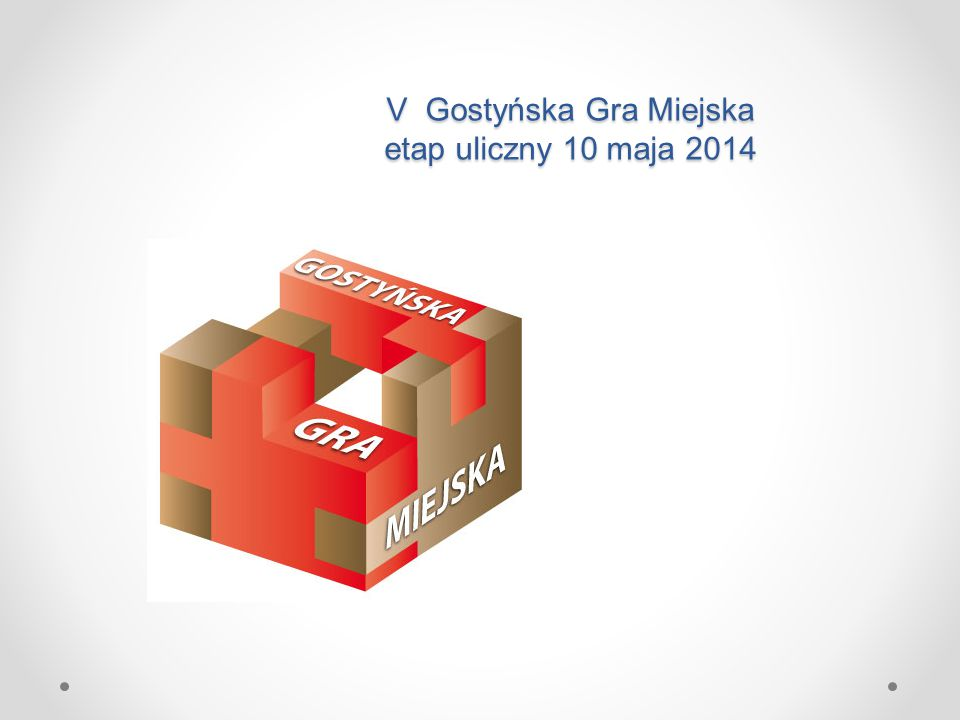 V Gostyńska Gra Miejska etap uliczny 10 maja 2014