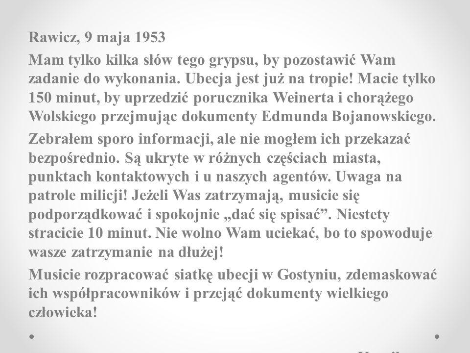 Rawicz, 9 maja 1953 Mam tylko kilka słów tego grypsu, by pozostawić Wam zadanie do wykonania.